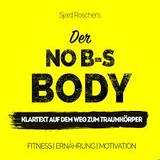 No B-S Body | Klartext auf dem Weg zum Traumkörper mit Sjard Roscher