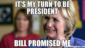 Image result for Hillary was my turn