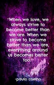 paulo coelho the alchemist when we love we always strive to paulo coelho the alchemist when we love we always strive to become better than we are wisdom the alchemist love and paulo coelho