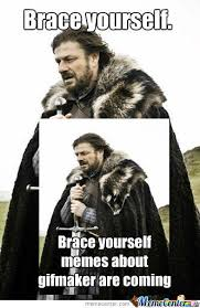 Brace Yourself. by jetbooster - Meme Center via Relatably.com
