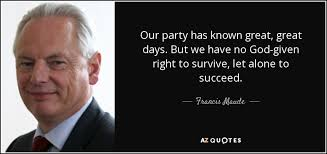 Francis Maude quote: Our party has known great, great days. But we ... via Relatably.com