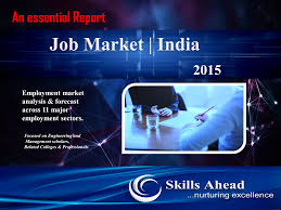 job market 2015 an essential report skills ahead government at centre has projected significant focus on skill development in its budget 2015 increased emphasis on skill development and education will