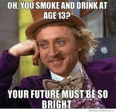 Oh You Smoke And Drink At Age 13? | WeKnowMemes via Relatably.com