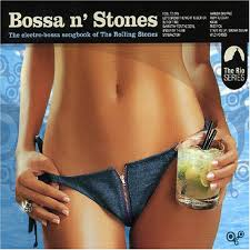 Bossa N' <b>Stones - The</b> Electro-Bossa Songbook Of <b>The Rolling</b> ...