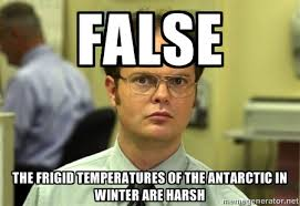 FALSE The frigid temperatures of the Antarctic in winter are harsh ... via Relatably.com