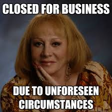 Closed for business Due to unforeseen circumstances - Bullshit ... via Relatably.com