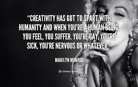 Creativity has got to start with humanity and when you're a human ... via Relatably.com