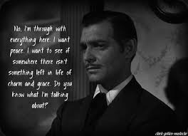 you d had such a struggle scarlett no one knew better than i margaret mitchell s gift to the world these last few lines from rhett butler