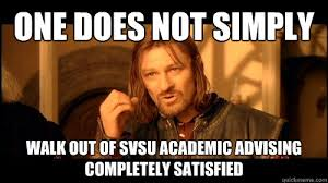One Does Not Simply Walk out of SVSU Academic Advising completely ... via Relatably.com