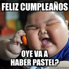 Meme fat chinese kid - Feliz cumpleaños Oye va A haber pastel ... via Relatably.com