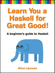 Learn You a Haskell <b>for Great Good</b>! A Beginner's Guide