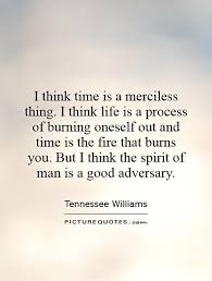 I think time is a merciless thing. I think life is a process of... via Relatably.com