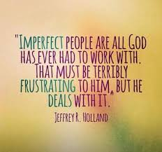 Imperfect people | April 2013 LDS general conference memes ... via Relatably.com