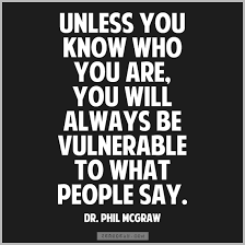 Unless you know who you are, you will always be vulnerable to what ... via Relatably.com