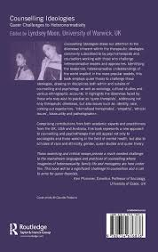 counselling ideologies queer challenges to heteronormativity counselling ideologies queer challenges to heteronormativity amazon co uk lyndsey moon 9780754676836 books