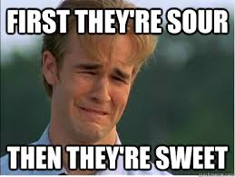 First they're sour Then they're sweet - 1990s Problems - quickmeme via Relatably.com