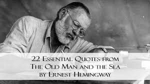 essential quotes from the old man and the sea by ernest 22 essential quotes from the old man and the sea by ernest hemingway