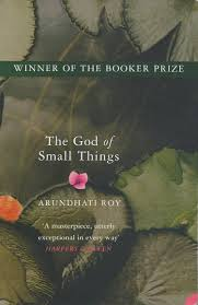 in praise of arundhati roy s the god of small things by the god of small things