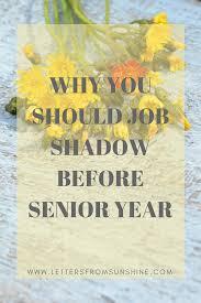 why you should job shadow before senior year letters from sunshine why you should job shadow before senior year
