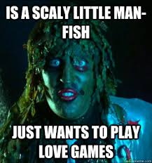 Is a scaly little man-fish just wants to play love games - Good ... via Relatably.com