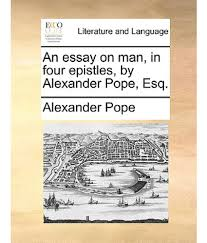 essay on man pope full text essay on man alexander pope full text essay
