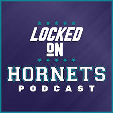 Locked On Hornets - Daily Podcast On The Charlotte Hornets
