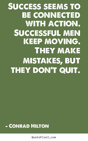 Conrad Hilton picture quotes - Success seems to be connected with ...