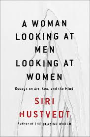 a w looking at men looking at women book by siri hustvedt essays on art sex and the mind
