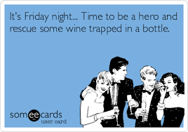 It's Friday night... Time to be a hero and rescue some wine ... via Relatably.com