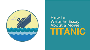 how to write an essay about a movie titanic how to write an essay about a movie titanic