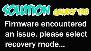 solution galaxy tab firmware encountered an issue all  solution galaxy tab 2 firmware encountered an issue all 2016 models