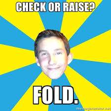 check or raise? fold. - Inexperienced Poker Joe | Meme Generator via Relatably.com