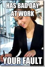 Has bad day at work YOUR FAULT - Professional Girlfriend - quickmeme via Relatably.com