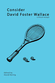 consider david foster wallace critical essays david hering consider david foster wallace critical essays david hering 9780976146575 com books