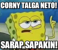 Corny Talga Neto! - Ill Have You Know Spongebob meme on Memegen via Relatably.com