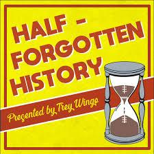 Trey Wingo Presents: Half-Forgotten History