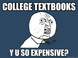 College Textbooks Y u so expensive? - Y U No - quickmeme via Relatably.com