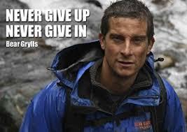MOTIVATIONAL - BEAR GRYLLS 8 - NEVER GIVE UP - BORN SURVIVOR ... via Relatably.com
