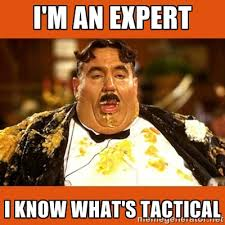 I'm an expert I know what's tactical - Fat Guy | Meme Generator via Relatably.com