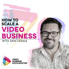 How to Scale a Video Business with Den Lennie