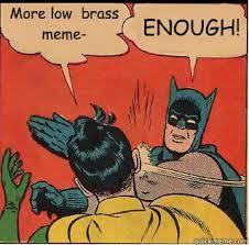 More low brass meme- ENOUGH! - Slappin Batman - quickmeme via Relatably.com