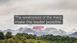 elbert hubbard quote the weaknesses of the many make the leader elbert hubbard quote the weaknesses of the many make the leader possible