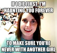 if I die first, I'm haunting you forever to make sure you're never ... via Relatably.com