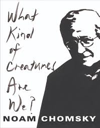 what kind of creatures are we noam chomsky