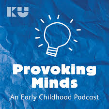 Provoking Minds - An Early Childhood Podcast