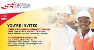 great jobs out a four year degree american experiment please join nicholas eberstadt author of the acclaimed new book men out work america s invisible crisis as he helps kick off american experiment s