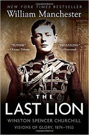 The Last Lion: Winston Spencer Churchill: Visions of Glory, 1874 ...