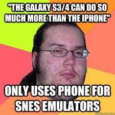 """ThE GALAXY S3/4 CAN DO SO MUCH MORE THAN THE IPHONE"""" ONLY USES ... via Relatably.com"""