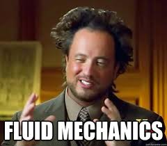 Fluid Mechanics - Ancient Aliens - quickmeme via Relatably.com