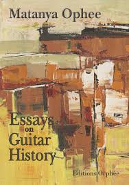 matanya ophee essays on guitar history editions orph eacute e inc essays on guitar history